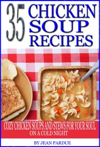 35 Chicken Soup Recipes: Cozy Chicken Soups And Stews For Your Soul On A Cold Night by [Pardue, Jean]