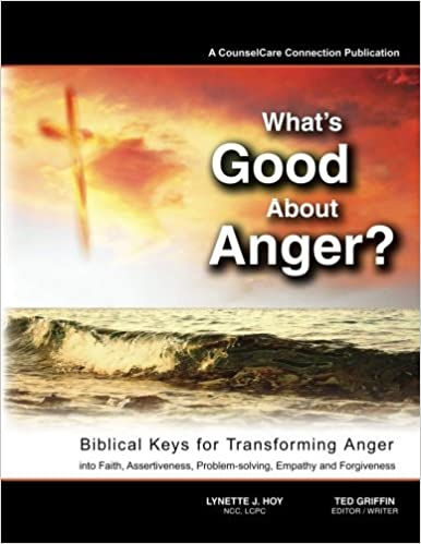 Book What's Good About Anger? Biblical Keys for Transforming Anger: Into Faith, Assertiveness, Problem-Solving, Empathy & Forgiveness by Lynette J Hoy LCPC (2013-10-16)