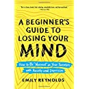 A Beginner's Guide to Losing Your Mind: How to Be Normal in Your Twenties with Anxiety and Depression