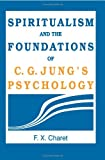 Spiritualism and the Foundations of C. G. Jung's Psychology, Charet, F. X., 0791410943