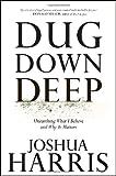 Dug down Deep, Joshua Harris, 1601421516