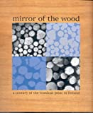 Mirror of the Wood : A Century of the Woodcut Print in Finland, Kunc, Karen and Partanen, Jukka, 0975942204