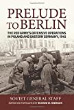 Prelude to Berlin: The Red Army's Offensive Operations in Poland and Eastern Germany, 1945