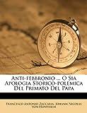 Anti-Febbronio o Sia Apologia Storico-Polemica Del Primato Del Pap, Francesco Antonio Zaccaria, 1248698703