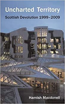 Book Uncharted Territory: The Story of Scottish Devolution 1999-2009 by Hamish Macdonell (2009-05-11)