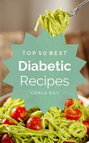 Diabetes: Top 50 Best Diabetic Recipes – The Quick, Easy, & Delicious Everyday Cookbook!