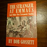 The Stranger at Emmaus, and Other New Testament Stories, Bob Gossett, 0830900764