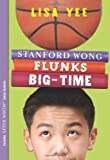 Stanford Wong Flunks Big Time by Lisa Yee front cover