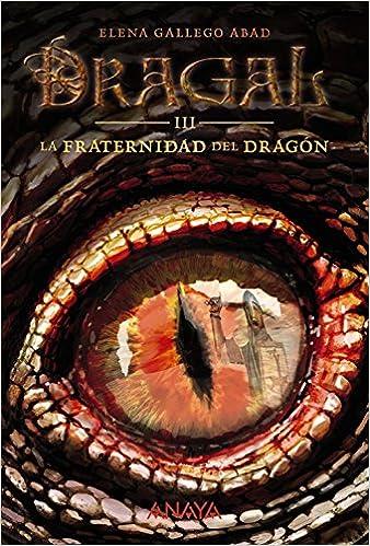 Dragal III: La fraternidad del dragón Literatura Juvenil A Partir De 12 Años - Narrativa Juvenil: Amazon.es: Elena Gallego Abad: Libros