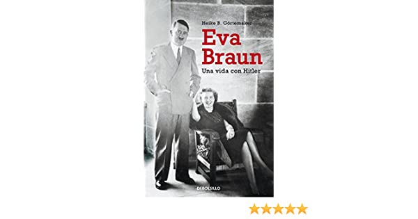 Eva Braun: Una vida con Hitler: Heike, B., (aut.); Sans Mora, Guillermo, (tr.) Goertemaker: 9788490321973: Amazon.com: Books