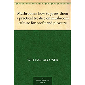 Mushrooms: how to grow them a practical treatise on mushroom culture for profit and pleasure
