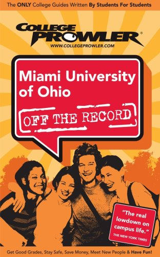 Miami University of Ohio: Off the Record - College Prowler (College Prowler: Miami University of Ohio Off the Record)