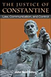 The Justice of Constantine : Law, Communication, and Control, Dillon, John, 0472118293