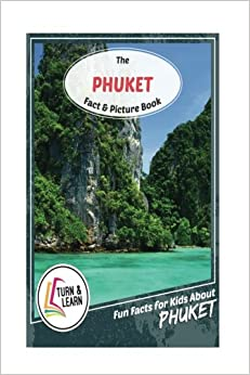 The Phuket Fact and Picture Book: Fun Facts for Kids About Phuket (Turn and Learn)