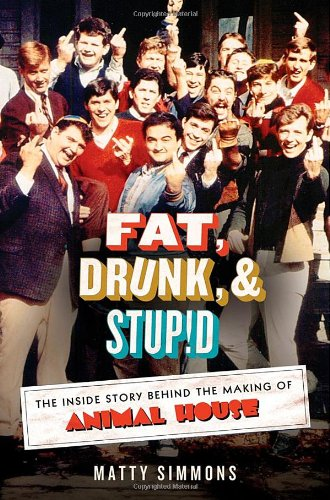 Fat, Drunk, & Stupid: The Inside Story Behind the Making of Animal House
