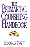The Premarital Counseling Handbook, H. Norman Wright, 0802463827