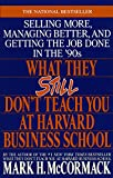 img - for What They Still Don't Teach You At Harvard Business School: Selling More, Managing Better, and Getting the Job book / textbook / text book