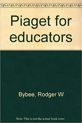 Book Piaget for Educators (Second Edition) by Rodger W. Bybee (1982-08-01)