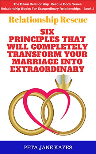 Relationship Rescue : Six Principles That Will Completely Transform Your  Marriage Into Extraordinary (The Bikini Relationship Rescue Book 2)
