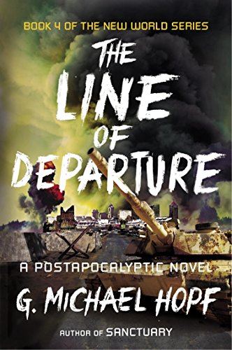 The Line of Departure: A Postapocalyptic Novel (The New World Series Book 4) by [Hopf, G. Michael]