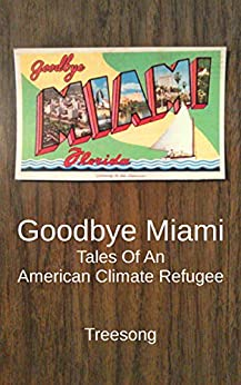 Goodbye Miami: Tales Of An American Climate Refugee by [Treesong]