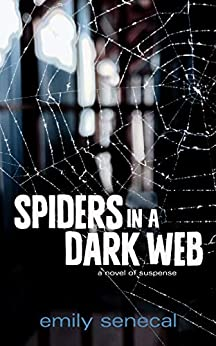 Spiders in a Dark Web by [Senecal, Emily]