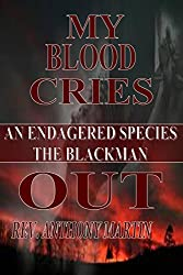 MY BLOOD CRIES OUT: AN ENDANGERED SPECIES THE BLACKMAN