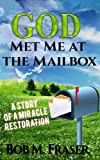 img - for God Met Me at the Mailbox: A Story of a Miracle Restoration book / textbook / text book