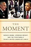 img - for The Moment: Barack Obama, Jeremiah Wright, and the Firestorm at Trinity United Church of Christ book / textbook / text book
