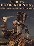 img - for Spirits, Heroes, & Hunters from North American Indian Mythology book / textbook / text book