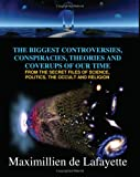 The Biggest Controversies, Conspiracies, Theories And Coverups Of Our Time: From The Secret Files Of Science, Politics, Occult And Religion