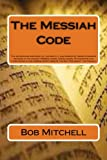 img - for The Messiah Code: The astounding discovery of the identity and mission of Israel s Messiah revealed in the ancient Hebrew names, Genealogies, ... Scriptures of the Old Testament, the Tenach. book / textbook / text book