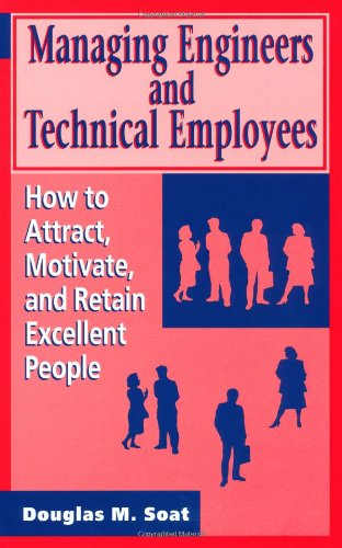 Managing Engineers and Technical Employees: How to Attract, Motivate, and Retain Excellent People (Artech House Professi