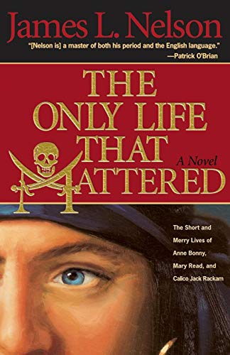 (The Only Life That Mattered: The Short and Merry Lives of Anne Bonny, Mary Read, and Calico Jack)