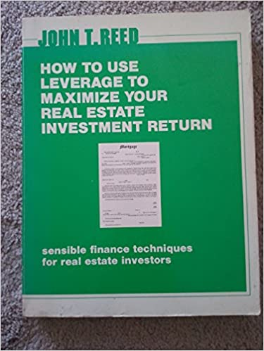 How to Use Leverage to Maximize Your Real Estate Investment Return: Sensible Finance Techniques for Real Estate Investors