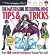 The Master Guide to Drawing Anime: Tips & Tricks: Over 100 Essential Techniques to Sharpen Your Skills