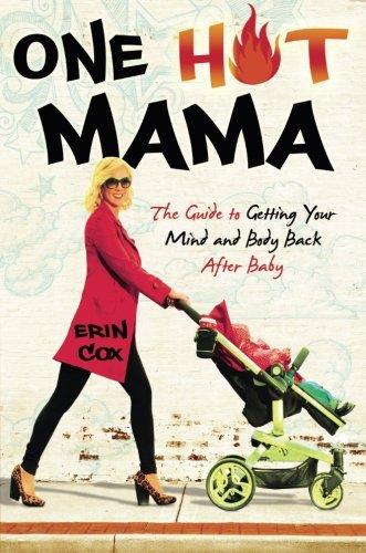 One Hot Mama: The Guide to Getting Your Mind and Body Back After Baby (Post Workout Pills)