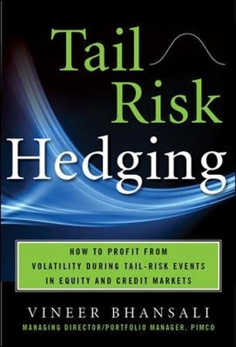 TAIL RISK HEDGING: Creating Robust Portfolios for Volatile Markets by Vineer Bhansali