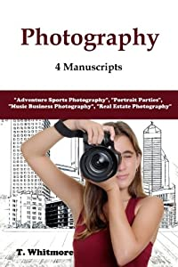 """Photography: 4 Manuscripts - """"Adventure Sports Photography"""", """"Portrait Parties"""", """"Music Business Photography"""", and """"Real Estate Photography"""""""