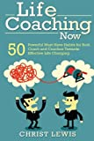 img - for Life Coaching Now: 50 Powerful Must-Have Habits for Both Coach and Coachee Towards Effective Life Changing book / textbook / text book