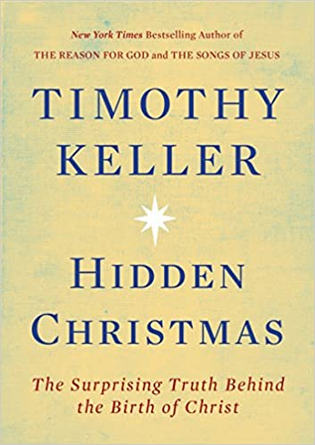 hidden christmas the surprising truth behind the birth of christ timothy keller 9780735221659 amazoncom books