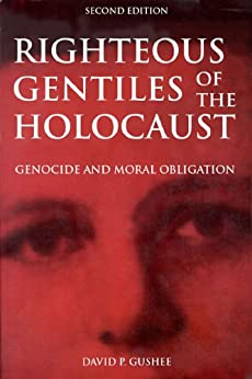 Righteous Gentiles of the Holocaust: Genocide and Moral Obligation by [Gushee, David]