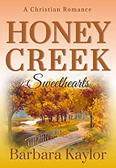 Honey Creek Sweethearts (Honey Creek Romance Book 2) by [Kaylor, Barbara]