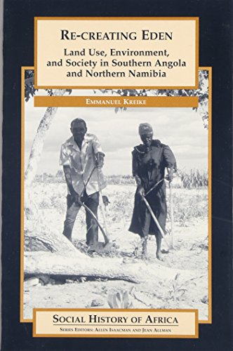Re-creating Eden: Land Use, Environment, and Society in Southern Angola and Northern Namibia (Social History of Africa S