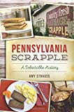 Pennsylvania Scrapple: A Delectable History (American Palate)