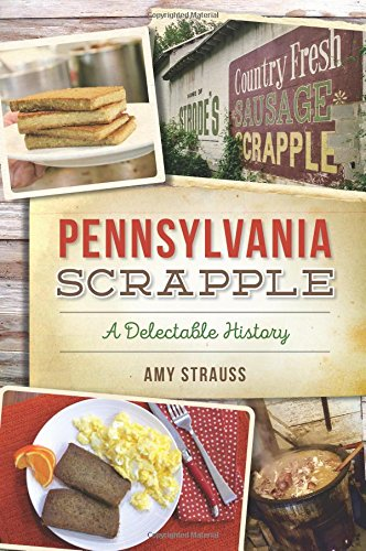 Pennsylvania Scrapple: A Delectable History (American Palate) by Amy Strauss