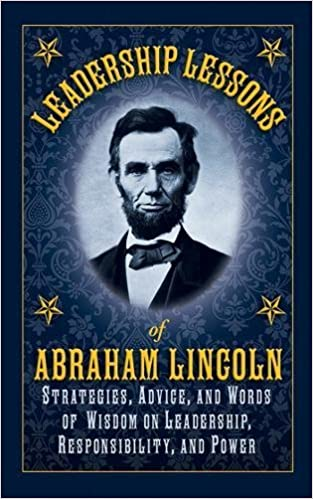 Leadership lessons of abraham lincoln strategies advice and words leadership lessons of abraham lincoln strategies advice and words of wisdom on leadership responsibility and power abraham lincoln 9781616084127 fandeluxe Gallery