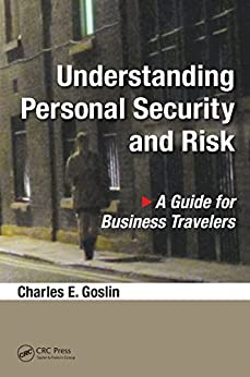 Understanding Personal Security and Risk: A Guide for Business Travelers de [Goslin, Charles E.]