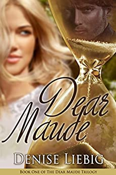 Dear Maude (The Dear Maude Trilogy Book 1) by [Liebig, Denise]