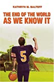 The End of the World as We Know It, Kathryn Balteff, 0595376673